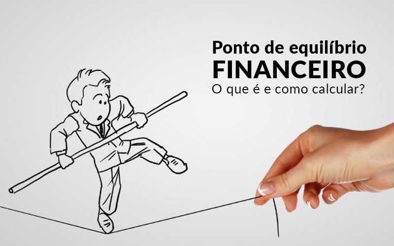 Ponto De Equilibrio Financeiro O Que E E Como Calcular Blog Davos Controladoria - PORTAL CONTABILIDADE
